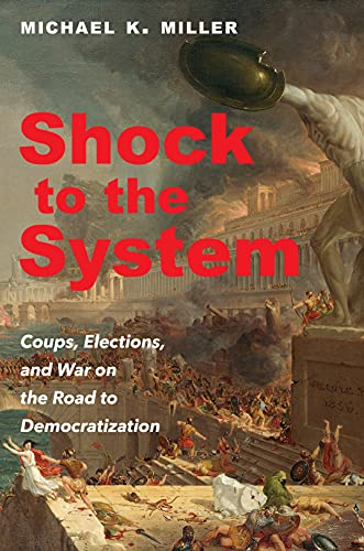 Shock to the System: Coups, Elections, and War on the Road to Democratization