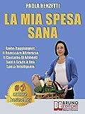 La Mia Spesa Sana: Come Raggiungere Il Benessere Attraverso Il Consumo Di Alimenti Sani e ...