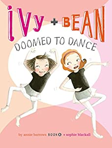 Ivy and Bean Doomed to Dance (Book 6): (Best Friends Books for Kids, Elementary School Books, Early Chapter Books) (Ivy & Bean)