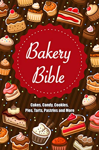 Bakery Bible: Cakes, Candy, Cook...