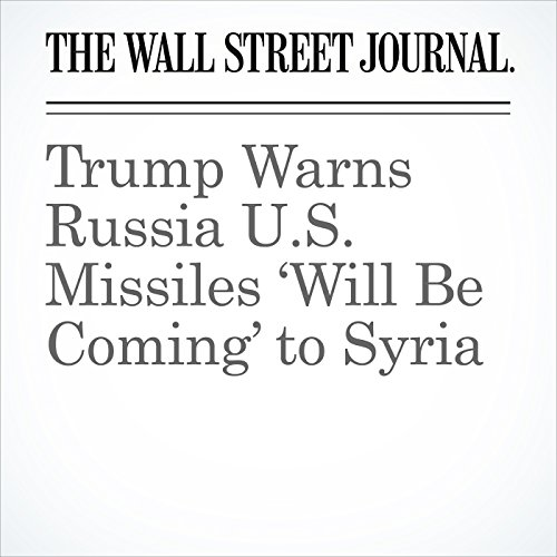 Trump Warns Russia U.S. Missiles 'Will Be Coming' to Syria copertina