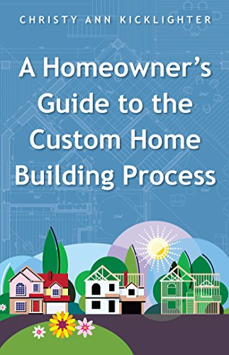 A Homeowner's Guide to the Custom Home Building Process by [Christy Ann Kicklighter]