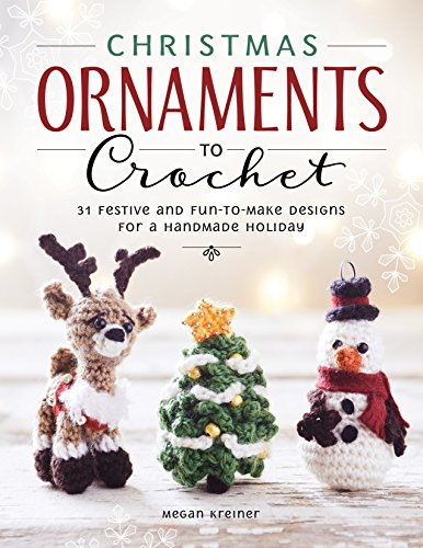Christmas Ornaments to Crochet: 31 Festive and Fun-to-Make Designs for a Handmade Holiday