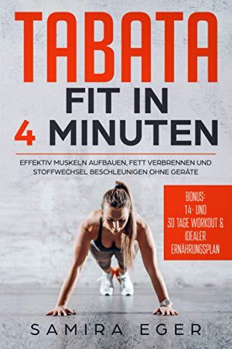Tabata: Fit in 4 Minuten - Effektiv Muskeln aufbauen, Fett verbrennen und Stoffwechsel beschleunigen ohne Geräte - mit bebilderten Übungen!
