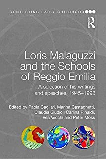 Loris Malaguzzi and the Schools of Reggio Emilia: A selection of his writings and speeches, 1945-1993 (Contesting Early Ch...