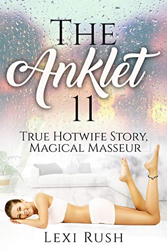 The Anklet 11: True Hotwife Story: Magical Masseur