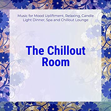 The Chillout Room (Music For Mood Upliftment, Relaxing, Candle Light Dinner, Spa And Chillout Lounge)