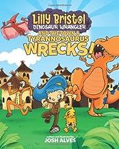 Lilly Bristol, Dinosaur Wrangler, and the Town a Tyrannosaurus Wrecks!