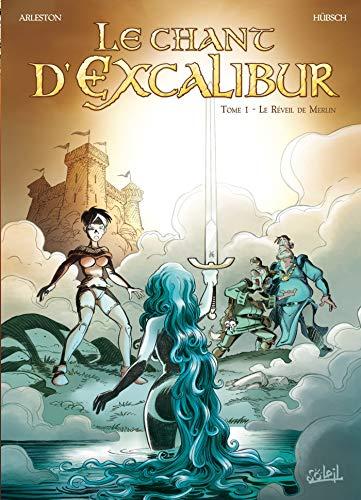 Le Chant d'Excalibur T01: Le Réveil de Merlin