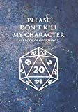 Please Don't Kill My Character (+5 Book Of Groveling): College Ruled Role Playing Gamer Paper: RPG Journal