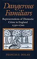 Dangerous Familiars: Representations of Domestic Crime in England, 1550-1700