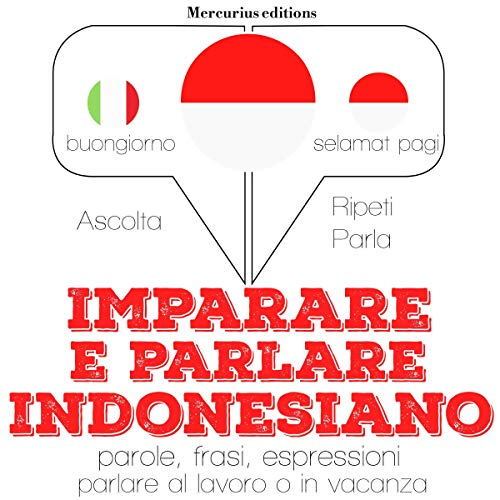 Imparare e parlare Indonesiano     Ascolta. Ripeti. Parla.              De :                                                                                                                                 J. M. Gardner                               Lu par :                                                                                                                                 Francesca,                                                                                        Friska                      Durée : 3 h et 53 min     Pas de notations     Global 0,0