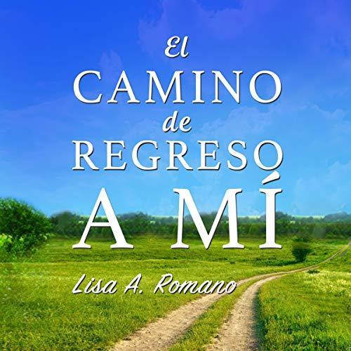 El Camino de Regreso a Mí [The Road Back to Me] audiobook cover art