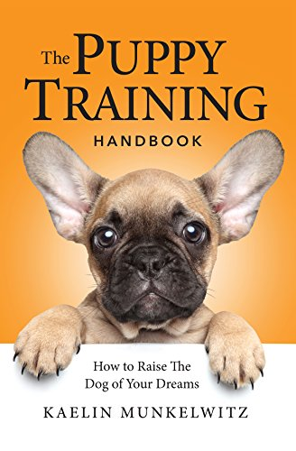 The Puppy Training Handbook: How To Raise The Dog Of Your Dreams Training