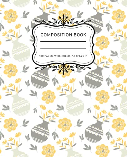 Composition Notebook: House Plants Vase Wide Ruled Paper Notebook Yellow Flowers & Gold Leaves & Vase Journal 7.5 x 9.25 in. 100 Pages