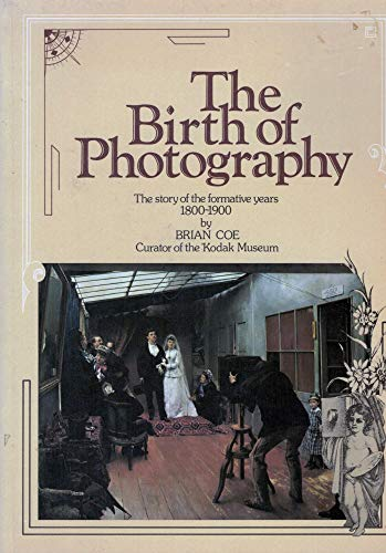 The birth of photography: The story of the formative years, 1800-1900
