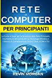 Rete di Computer per Principianti: La Guida di base per la Sicurezza della Rete Principale...