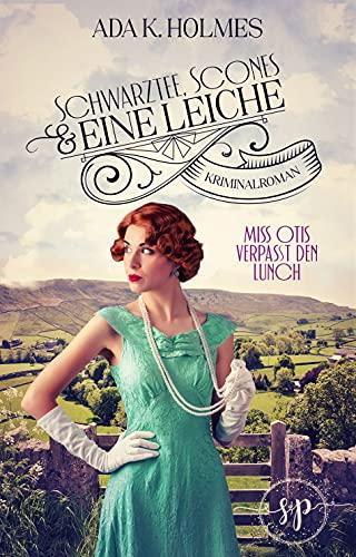 Miss Otis verpasst den Lunch: (Schwarztee, Scones & eine Leiche-Reihe) - Kriminalroman