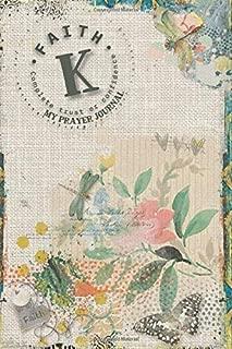 My Prayer Journal, Faith: Complete Trust or Confidence : K: 3 Month Prayer Journal Initial K Monogram : Decorated Interior : Shabby Art Design