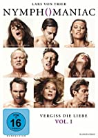 Nymphomaniac - Vergiss die Liebe - Vol. I