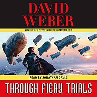 Through Fiery Trials     Safehold, Book 10              By:                                                                                                                                 David Weber                               Narrated by:                                                                                                                                 Jonathan Davis                      Length: 32 hrs and 34 mins     747 ratings     Overall 4.1