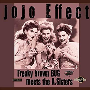 Freaky Brown Bug meets the A. Sisters