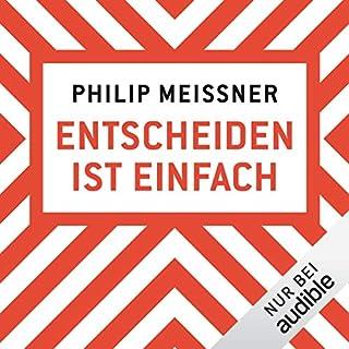 Entscheiden ist einfach                   Autor:                                                                                                                                 Philip Meissner                               Sprecher:                                                                                                                                 Constantin von Westphalen                      Spieldauer: 3 Std. und 31 Min.     59 Bewertungen     Gesamt 4,5