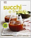 Succhi e frullati. Tante proposte con frutta e verdura anche per centrifugati e smoothie. ...