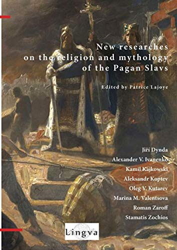 New Researches on the Religion and Mythology of the Pagan Slavs