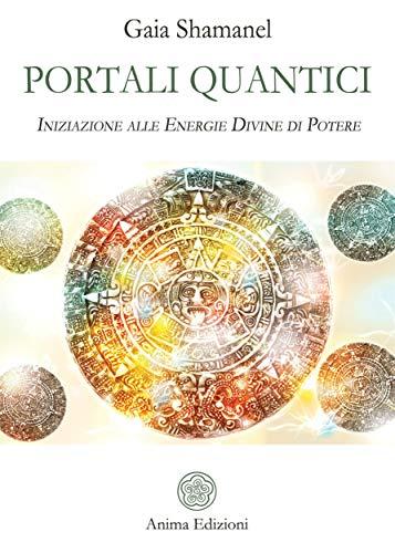 Portali quantici: Iniziazione alle Energie Divine di Potere (Italian Edition)