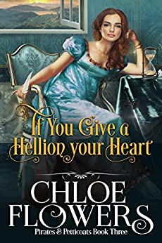 If You Give a Hellion Your Heart: An American Historical Romance (Pirates & Petticoats Action & Adventure Romance Book 3) by [Chloe Flowers]