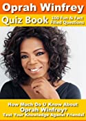 Oprah Winfrey Quiz Book - 100 Fun & Fact Filled Questions About The Billionaire, Talk Show Host, O Magazine, OWN Network owner Oprah Winfrey