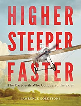 Higher, Steeper, Faster: The Daredevils Who Conquered the Skies by [Lawrence Goldstone]