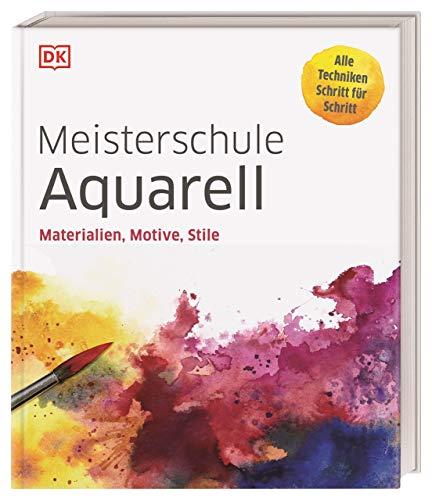 Meisterschule Aquarell: Materialien, Motive, Stile. Alle Techniken Schritt für Schritt