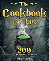The Cookbook for kids: 200 Easy Recipes will love to make
