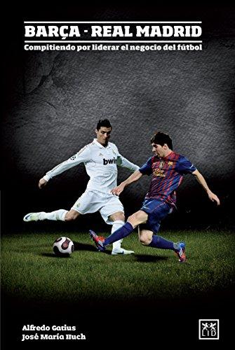 Barça--Real Madrid: Compitiendo Por Liderar El Negocio del Fútbol