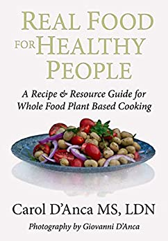 Real Food for Healthy People: A recipe and resource guide by [Carol D'Anca]