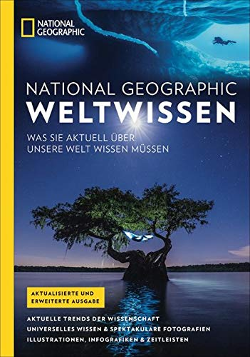 National Geographic Weltwissen: Aktuelle Trends, Fakten und Weltwissen aus Wissenschaft, Natur, Geschichte und Geographie mit Illustrationen, Karten ... Sie aktuell über unsere Welt wissen müssen