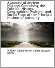 A Manual of Ancient History: Containing the Political History, Geographical Position, and Social Sta