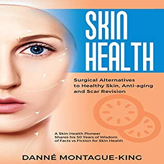 Skin Health: Surgical Alternatives to Healthy Skin, Anti-Aging and Scar Revision                   Written by:                                                                                                                                 Danne Montague-King                               Narrated by:                                                                                                                                 Ellery Truesdell                      Length: 3 hrs and 37 mins     Not rated yet     Overall 0.0