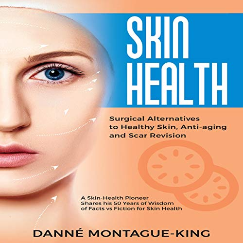 Skin Health: Surgical Alternatives to Healthy Skin, Anti-Aging and Scar Revision audiobook cover art
