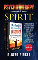 Psychotherapy and Spirit (2 Books in 1): Borderline Personality Disorder + Dmt the Spirit Molecule - Near-Death and Mystical Experiences