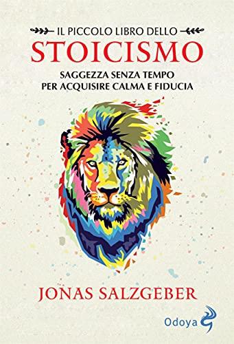 Il piccolo libro dello stoicismo: Saggezza senza tempo per acquisire calma e fiducia