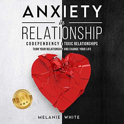 Listen Anxiety in Relationship (2 in 1): Codependency & Toxic Relationships. Turn Your Relationship and Cha audio book