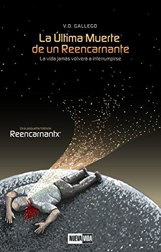 La Última Muerte de un Reencarnante: La vida jamás volverá a interrumpirse (Reencarnantx nº 1)