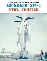 Lockheed Xfv-1 Vtol Fighter (Naval Fighters Series, Vol 32)