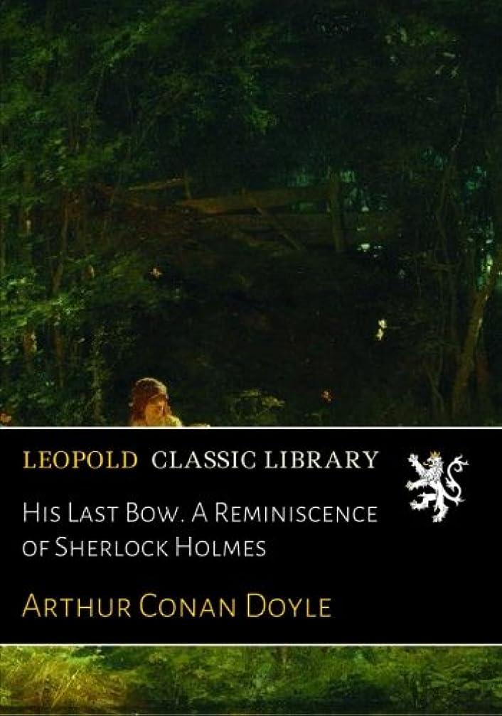 安定しましたパーフェルビッド奇跡的なHis Last Bow. A Reminiscence of Sherlock Holmes