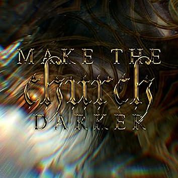 Make The Church Darker