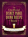 The Unofficial Disney Parks Drink Recipe Book: From LeFou's Brew to the Jedi Mind Trick, 100+ Magical Disney-Inspired Drinks (Unofficial Cookbook) (English Edition)