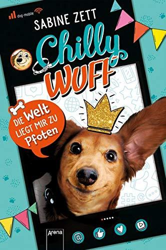 Chilly Wuff. Die Welt liegt mir zu Pfoten: Lustiger Comic-Roman mit Hund: Comic-Roman mit Hund (als Internetstar)